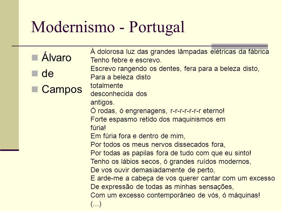 Modernismo - Portugal Álvaro de Campos À dolorosa luz das grandes lâmpadas elétricas da fábrica Tenho febre e escrevo. Escrevo rangendo os dentes, fer