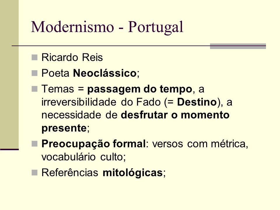 Modernismo - Portugal Ricardo Reis Poeta Neoclássico; Temas = passagem do tempo, a irreversibilidade do Fado (= Destino), a necessidade de desfrutar o