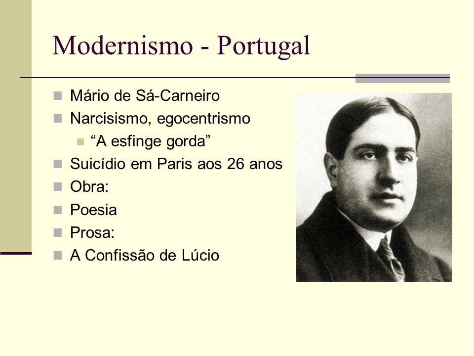 Modernismo - Portugal Mário de Sá-Carneiro Narcisismo, egocentrismo A esfinge gorda Suicídio em Paris aos 26 anos Obra: Poesia Prosa: A Confissão de L