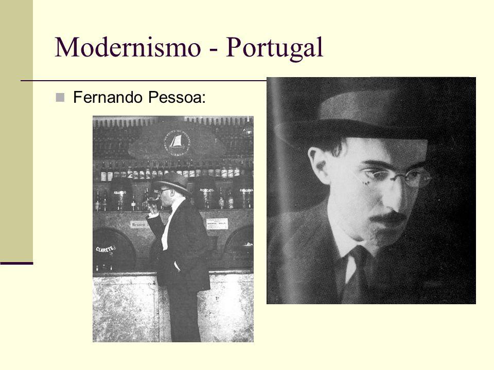 Modernismo - Portugal Fernando Pessoa: Personalidades literárias: Alberto Caeiro, Álvaro de Campos, Ricardo Reis, Bernardo Soares...