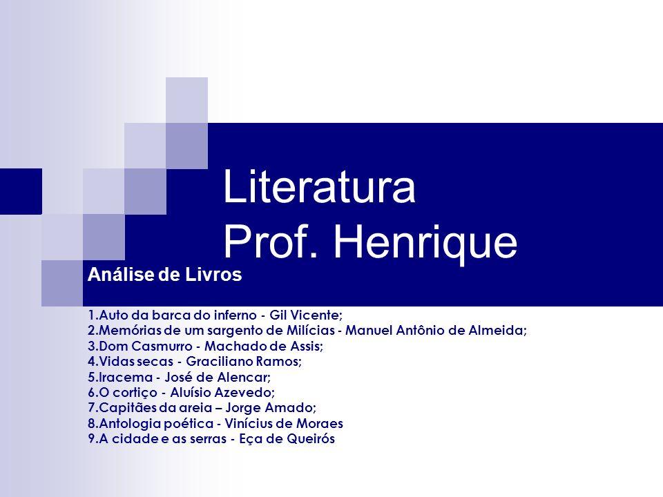 Literatura Prof. Henrique Análise de Livros 1.Auto da barca do inferno - Gil Vicente; 2.Memórias de um sargento de Milícias - Manuel Antônio de Almeid