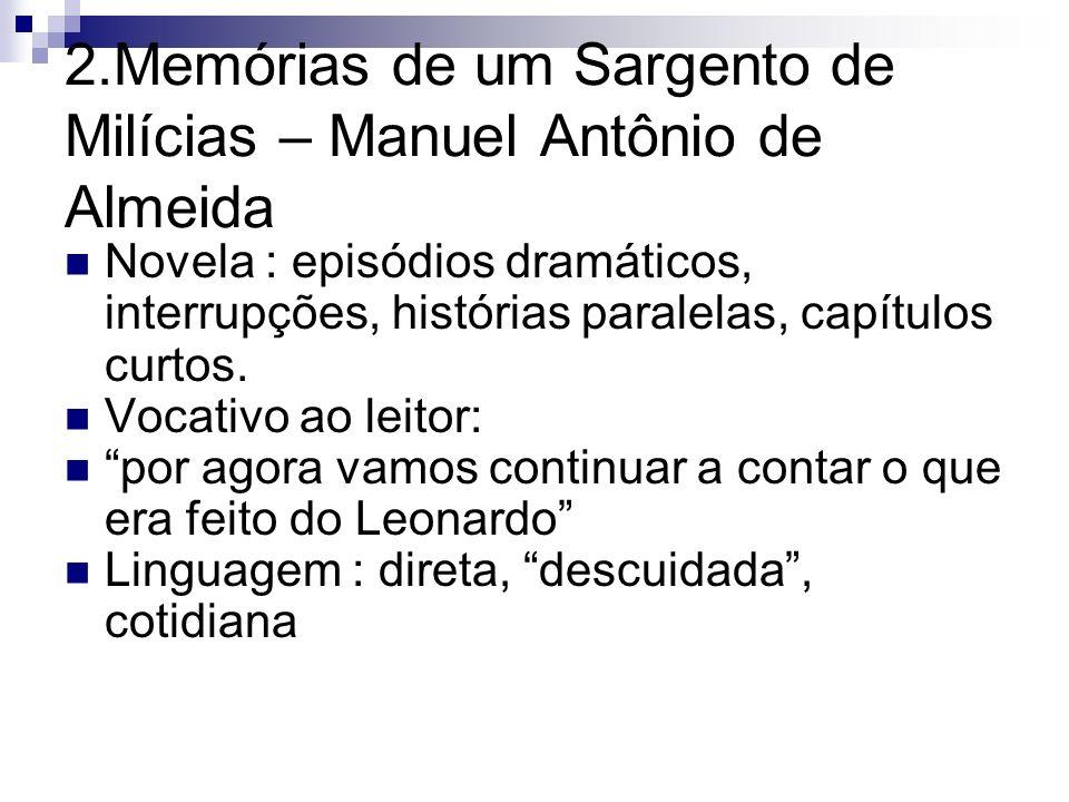 2.Memórias de um Sargento de Milícias – Manuel Antônio de Almeida Novela : episódios dramáticos, interrupções, histórias paralelas, capítulos curtos.