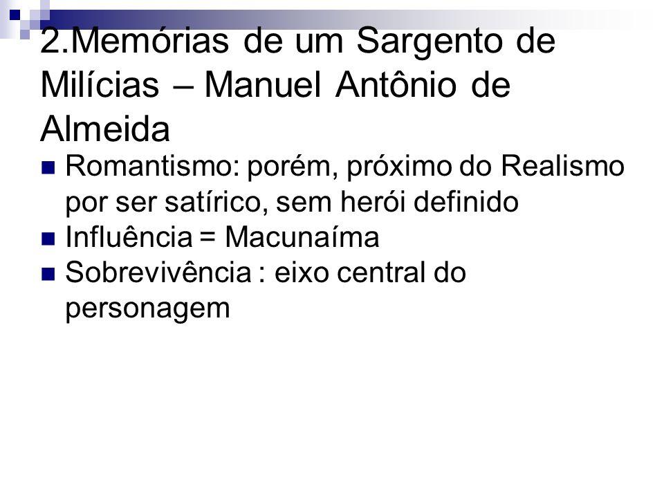 2.Memórias de um Sargento de Milícias – Manuel Antônio de Almeida Romantismo: porém, próximo do Realismo por ser satírico, sem herói definido Influênc