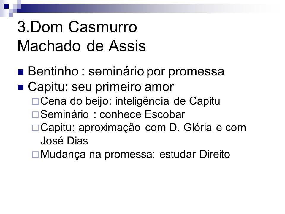 3.Dom Casmurro Machado de Assis Bentinho : seminário por promessa Capitu: seu primeiro amor Cena do beijo: inteligência de Capitu Seminário : conhece