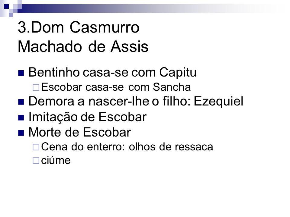 3.Dom Casmurro Machado de Assis Bentinho casa-se com Capitu Escobar casa-se com Sancha Demora a nascer-lhe o filho: Ezequiel Imitação de Escobar Morte