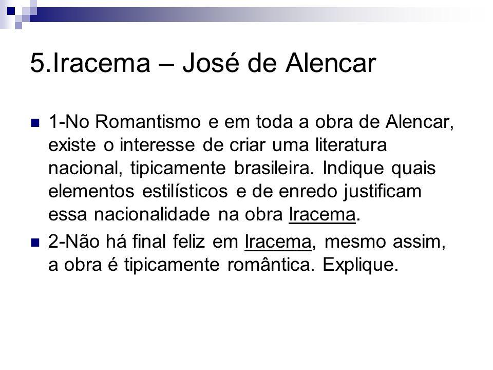 5.Iracema – José de Alencar 1-No Romantismo e em toda a obra de Alencar, existe o interesse de criar uma literatura nacional, tipicamente brasileira.
