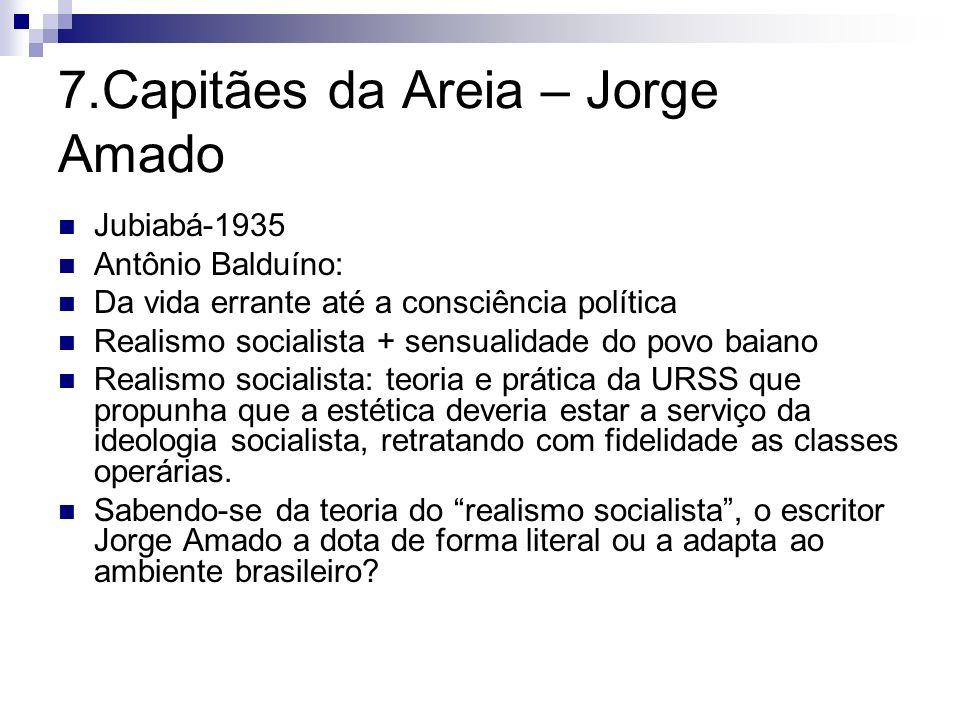 7.Capitães da Areia – Jorge Amado Jubiabá-1935 Antônio Balduíno: Da vida errante até a consciência política Realismo socialista + sensualidade do povo