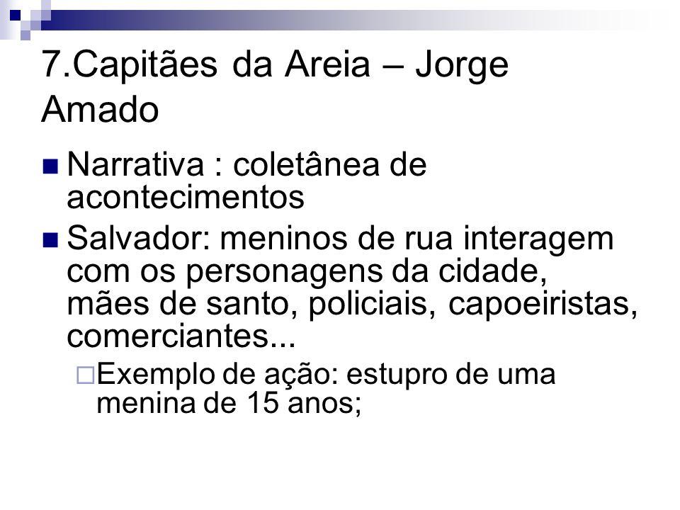 7.Capitães da Areia – Jorge Amado Narrativa : coletânea de acontecimentos Salvador: meninos de rua interagem com os personagens da cidade, mães de san
