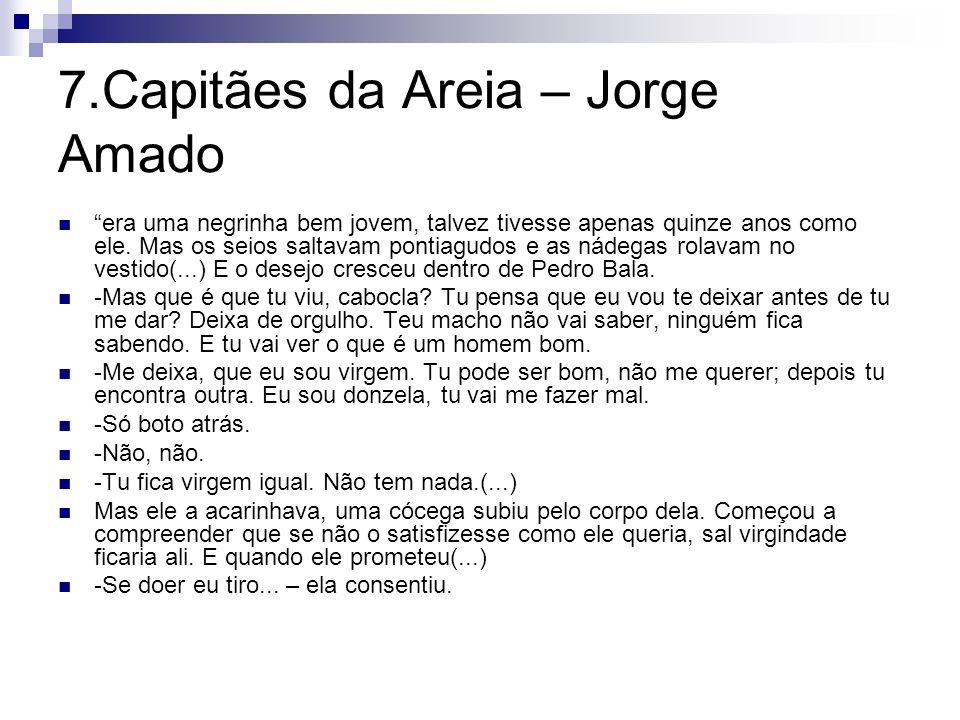 7.Capitães da Areia – Jorge Amado era uma negrinha bem jovem, talvez tivesse apenas quinze anos como ele. Mas os seios saltavam pontiagudos e as nádeg