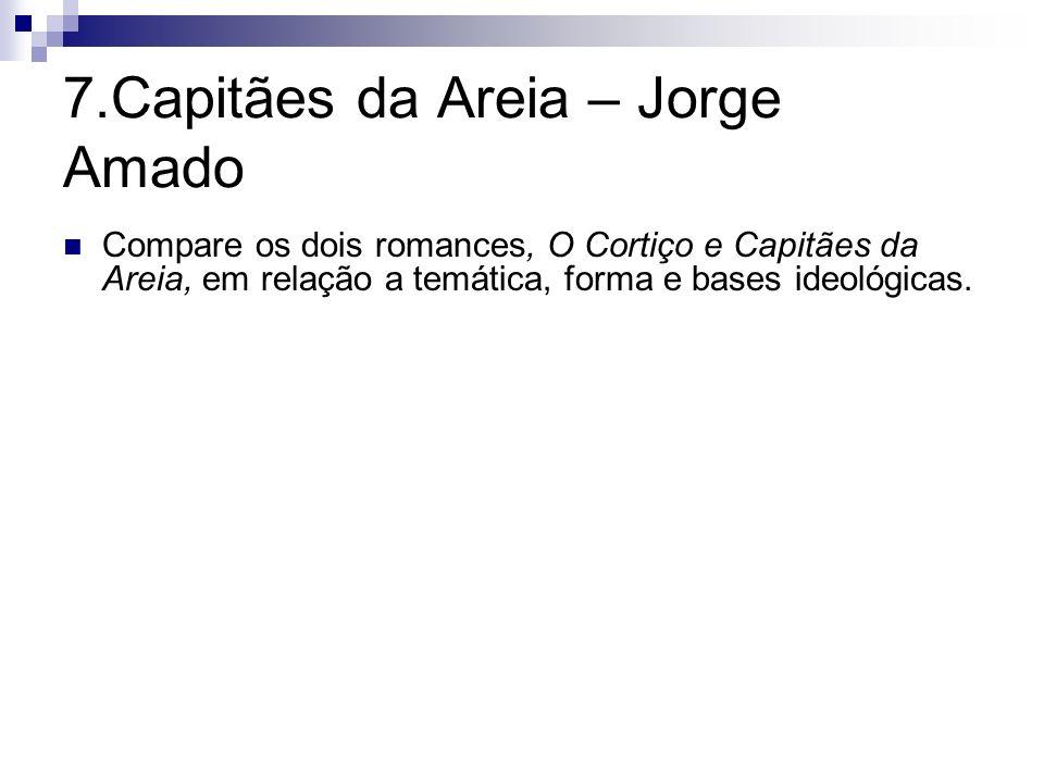 7.Capitães da Areia – Jorge Amado Compare os dois romances, O Cortiço e Capitães da Areia, em relação a temática, forma e bases ideológicas.