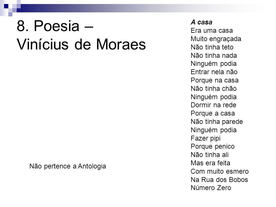 8. Poesia – Vinícius de Moraes A casa Era uma casa Muito engraçada Não tinha teto Não tinha nada Ninguém podia Entrar nela não Porque na casa Não tinh
