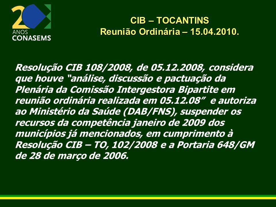 CIB – TOCANTINS Reunião Ordinária – 15.04.2010. Resolução CIB 108/2008, de 05.12.2008, considera que houve análise, discussão e pactuação da Plenária