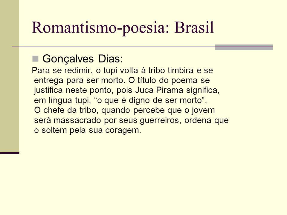 Romantismo-poesia: Brasil Gonçalves Dias: Para se redimir, o tupi volta à tribo timbira e se entrega para ser morto. O título do poema se justifica ne