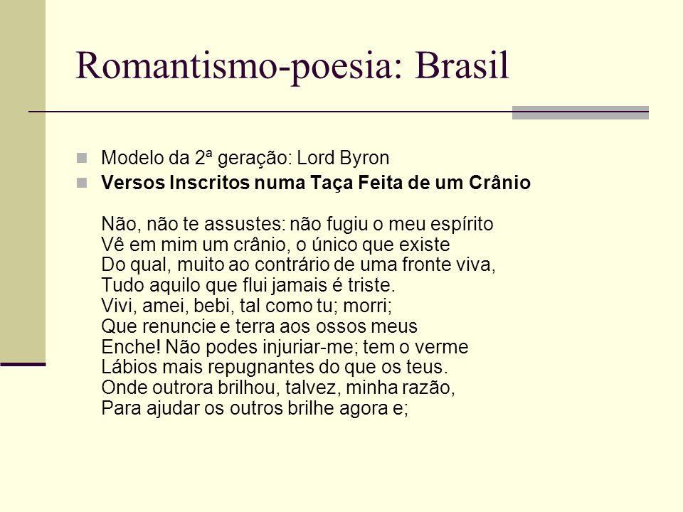 Romantismo-poesia: Brasil Modelo da 2ª geração: Lord Byron Versos Inscritos numa Taça Feita de um Crânio Não, não te assustes: não fugiu o meu espírit