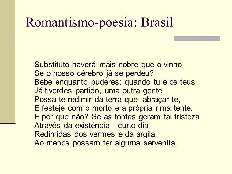 Romantismo-poesia: Brasil Substituto haverá mais nobre que o vinho Se o nosso cérebro já se perdeu? Bebe enquanto puderes; quando tu e os teus Já tive