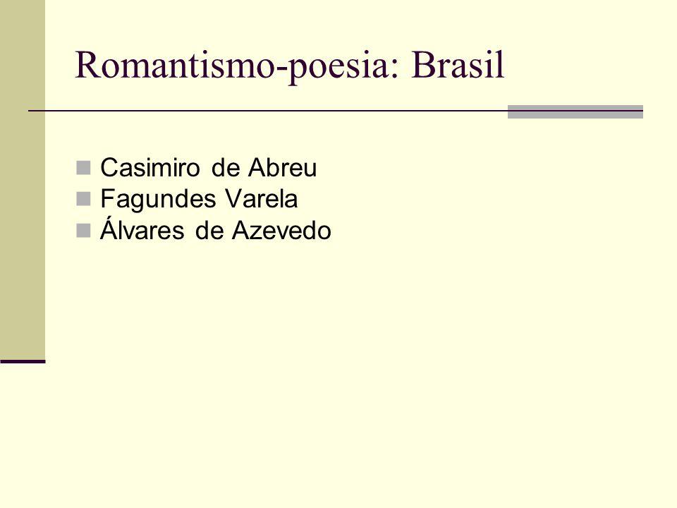 Romantismo-poesia: Brasil Casimiro de Abreu Fagundes Varela Álvares de Azevedo