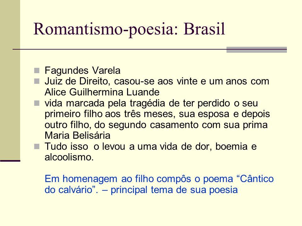 Romantismo-poesia: Brasil Fagundes Varela Juiz de Direito, casou-se aos vinte e um anos com Alice Guilhermina Luande vida marcada pela tragédia de ter
