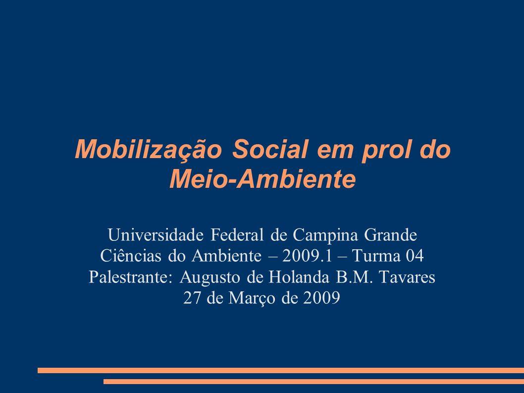 Mobilização Social em prol do Meio-Ambiente Universidade Federal de Campina Grande Ciências do Ambiente – 2009.1 – Turma 04 Palestrante: Augusto de Ho