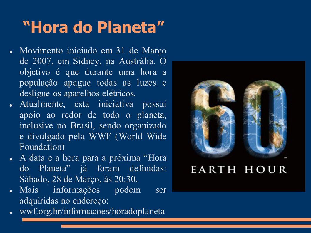 Hora do Planeta Movimento iniciado em 31 de Março de 2007, em Sidney, na Austrália. O objetivo é que durante uma hora a população apague todas as luze