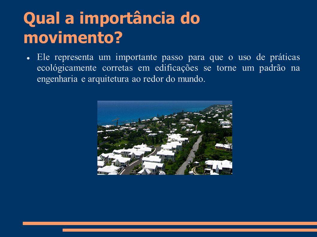 Qual a importância do movimento? Ele representa um importante passo para que o uso de práticas ecológicamente corretas em edificações se torne um padr