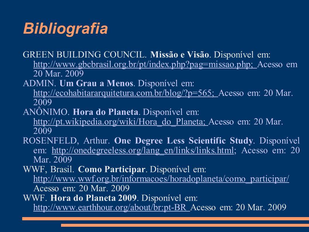 Bibliografia GREEN BUILDING COUNCIL. Missão e Visão. Disponível em: http://www.gbcbrasil.org.br/pt/index.php?pag=missao.php; Acesso em 20 Mar. 2009 ht