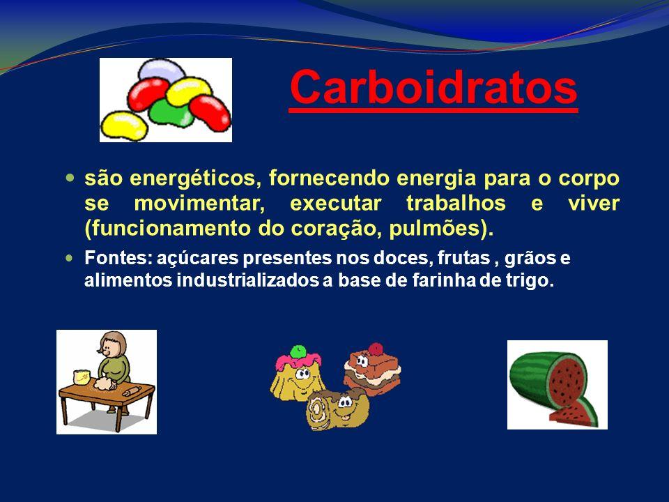 Carboidratos são energéticos, fornecendo energia para o corpo se movimentar, executar trabalhos e viver (funcionamento do coração, pulmões). Fontes: a