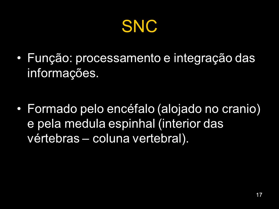 16 Divisão SNC Encéfalo Medula SNP Nervos Gânglios Periférico Autônomo Cérebro Cerebelo Mesencéfalo Ponte Bulbo