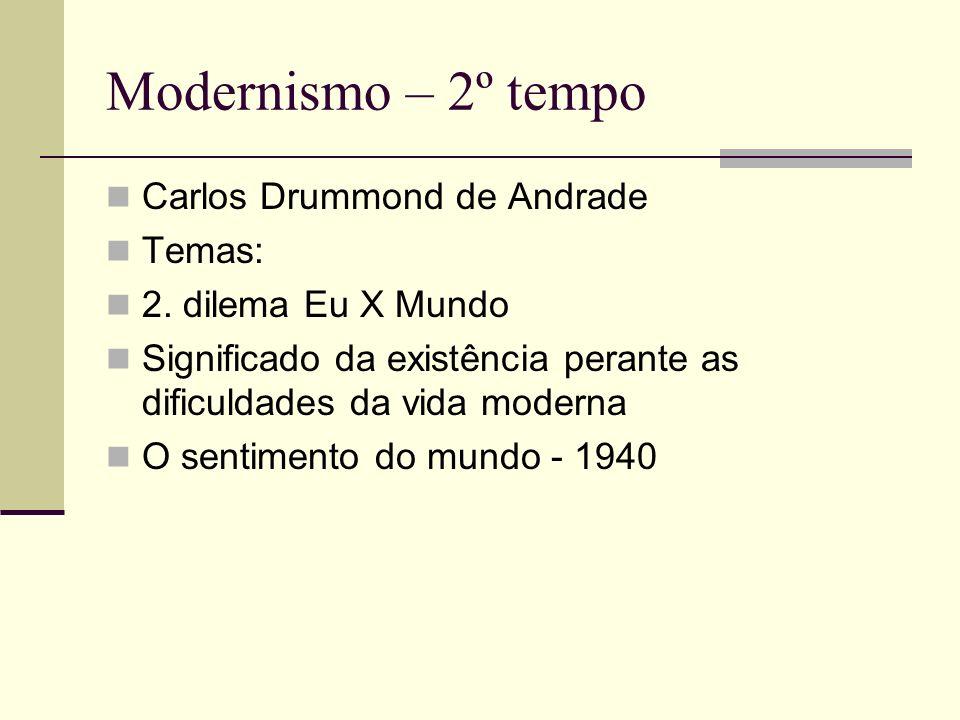 Modernismo – 2º tempo Carlos Drummond de Andrade Temas: 2. dilema Eu X Mundo Significado da existência perante as dificuldades da vida moderna O senti