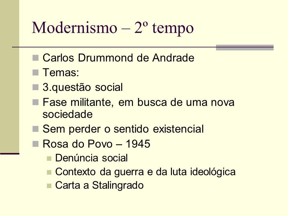 Modernismo – 2º tempo Carlos Drummond de Andrade Temas: 3.questão social Fase militante, em busca de uma nova sociedade Sem perder o sentido existenci