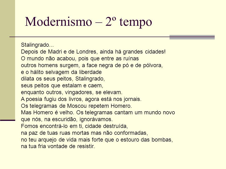 Modernismo – 2º tempo Stalingrado... Depois de Madri e de Londres, ainda há grandes cidades! O mundo não acabou, pois que entre as ruínas outros homen