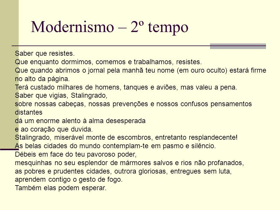 Modernismo – 2º tempo Saber que resistes. Que enquanto dormimos, comemos e trabalhamos, resistes. Que quando abrimos o jornal pela manhã teu nome (em