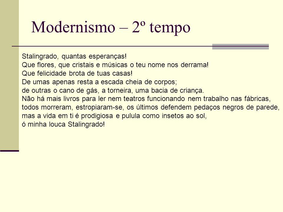 Modernismo – 2º tempo Stalingrado, quantas esperanças! Que flores, que cristais e músicas o teu nome nos derrama! Que felicidade brota de tuas casas!