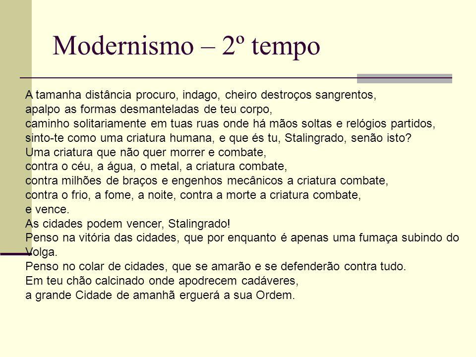 Modernismo – 2º tempo A tamanha distância procuro, indago, cheiro destroços sangrentos, apalpo as formas desmanteladas de teu corpo, caminho solitaria