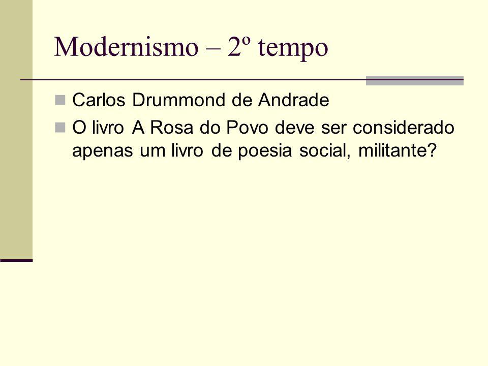 Modernismo – 2º tempo Carlos Drummond de Andrade O livro A Rosa do Povo deve ser considerado apenas um livro de poesia social, militante?