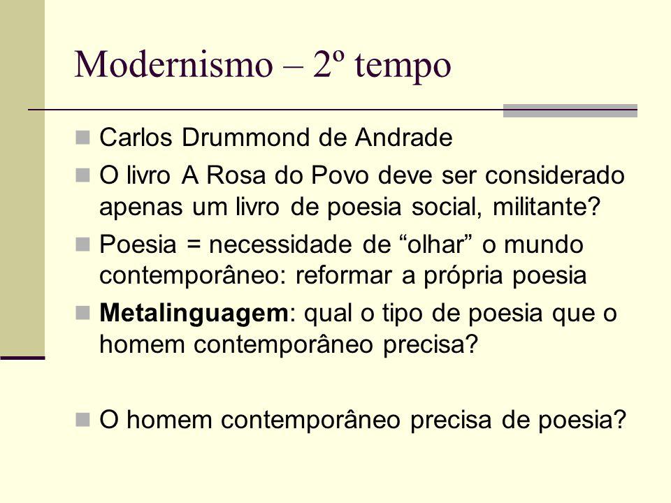 Modernismo – 2º tempo Carlos Drummond de Andrade O livro A Rosa do Povo deve ser considerado apenas um livro de poesia social, militante? Poesia = nec