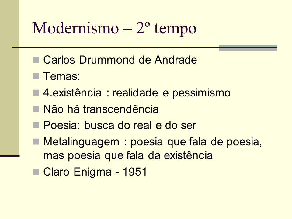 Modernismo – 2º tempo Carlos Drummond de Andrade Temas: 4.existência : realidade e pessimismo Não há transcendência Poesia: busca do real e do ser Met