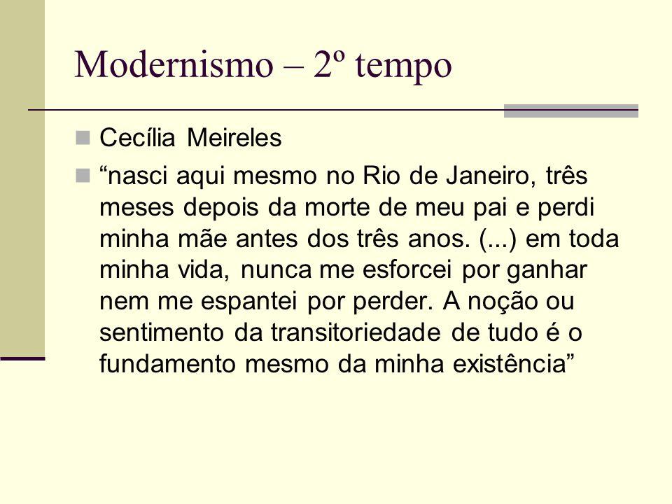 Modernismo – 2º tempo Cecília Meireles nasci aqui mesmo no Rio de Janeiro, três meses depois da morte de meu pai e perdi minha mãe antes dos três anos