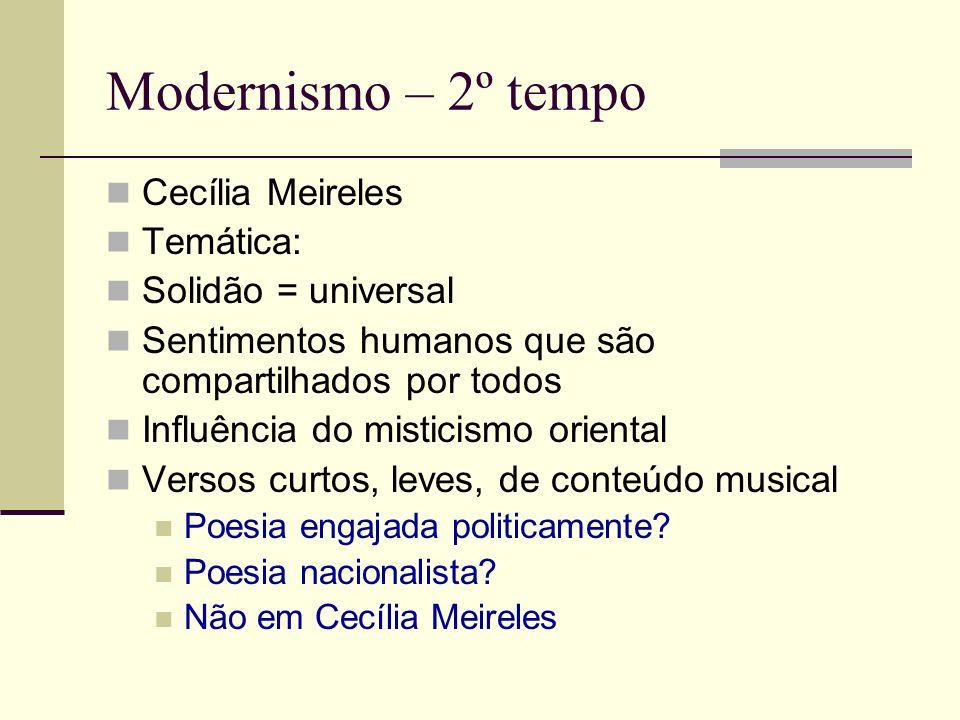 Modernismo – 2º tempo Cecília Meireles Temática: Solidão = universal Sentimentos humanos que são compartilhados por todos Influência do misticismo ori