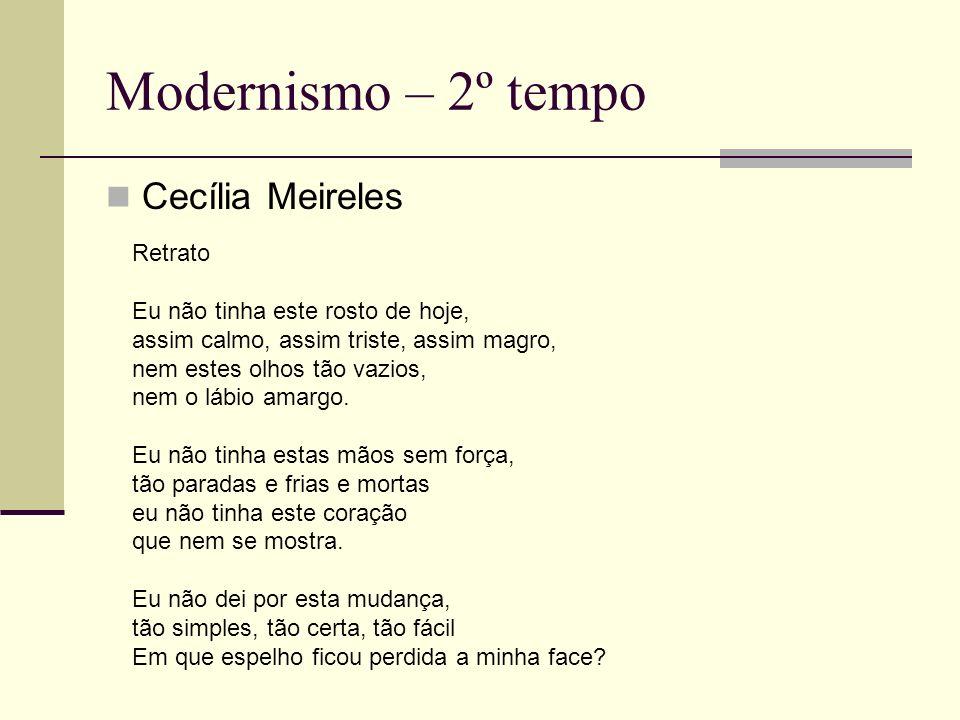 Modernismo – 2º tempo Cecília Meireles Retrato Eu não tinha este rosto de hoje, assim calmo, assim triste, assim magro, nem estes olhos tão vazios, ne
