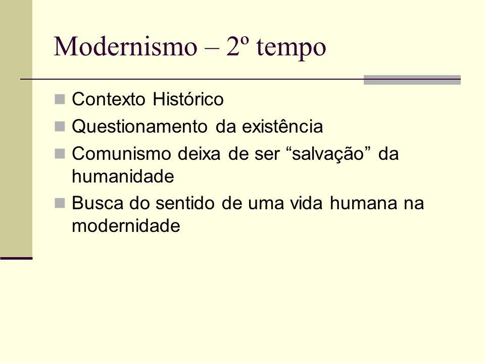 Modernismo – 2º tempo Contexto Histórico Questionamento da existência Comunismo deixa de ser salvação da humanidade Busca do sentido de uma vida human