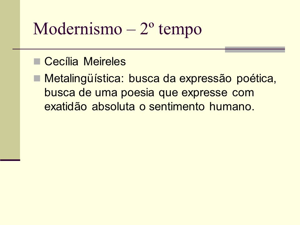 Modernismo – 2º tempo Cecília Meireles Metalingüística: busca da expressão poética, busca de uma poesia que expresse com exatidão absoluta o sentiment