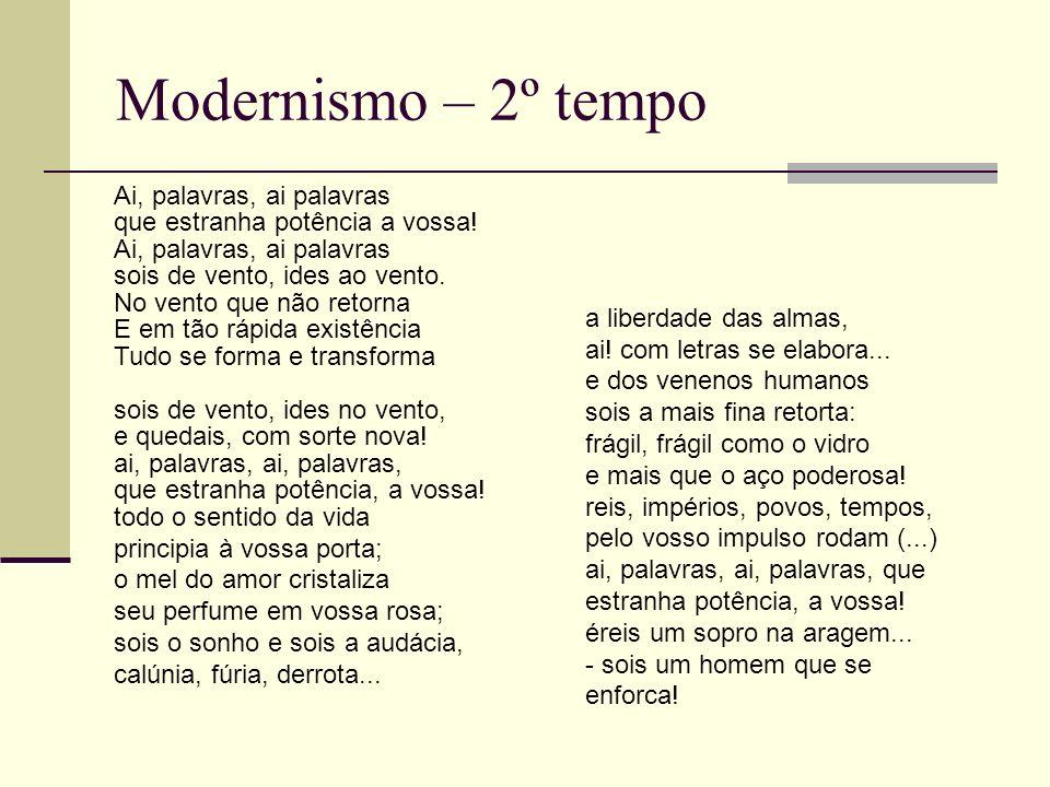 Modernismo – 2º tempo Ai, palavras, ai palavras que estranha potência a vossa! Ai, palavras, ai palavras sois de vento, ides ao vento. No vento que nã