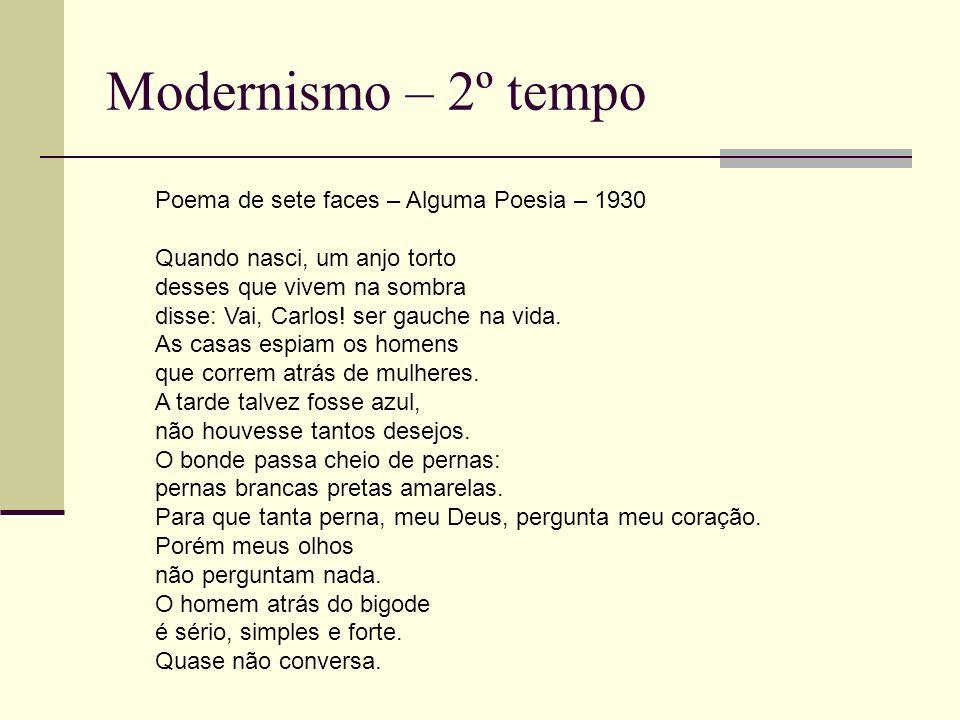 Modernismo – 2º tempo Poema de sete faces – Alguma Poesia – 1930 Quando nasci, um anjo torto desses que vivem na sombra disse: Vai, Carlos! ser gauche
