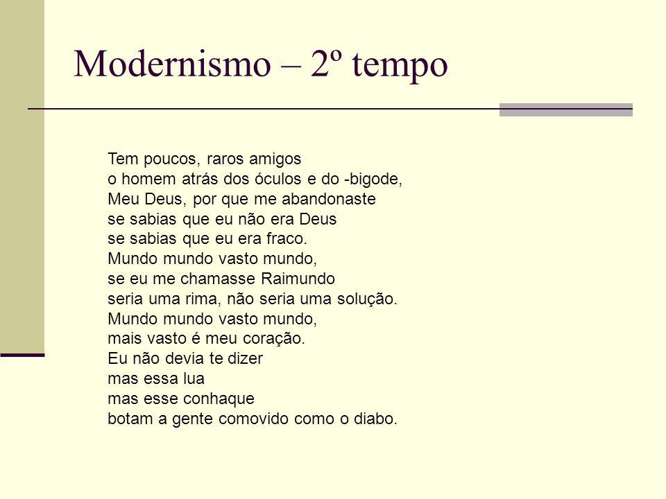 Modernismo – 2º tempo Tem poucos, raros amigos o homem atrás dos óculos e do -bigode, Meu Deus, por que me abandonaste se sabias que eu não era Deus s