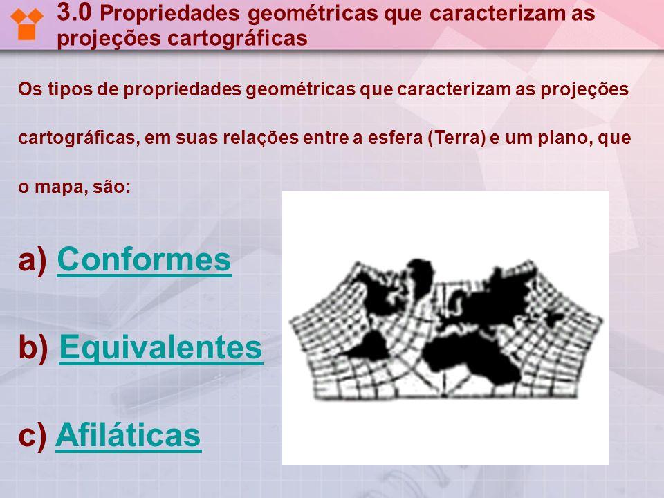 3.0 Propriedades geométricas que caracterizam as projeções cartográficas Os tipos de propriedades geométricas que caracterizam as projeções cartográfi