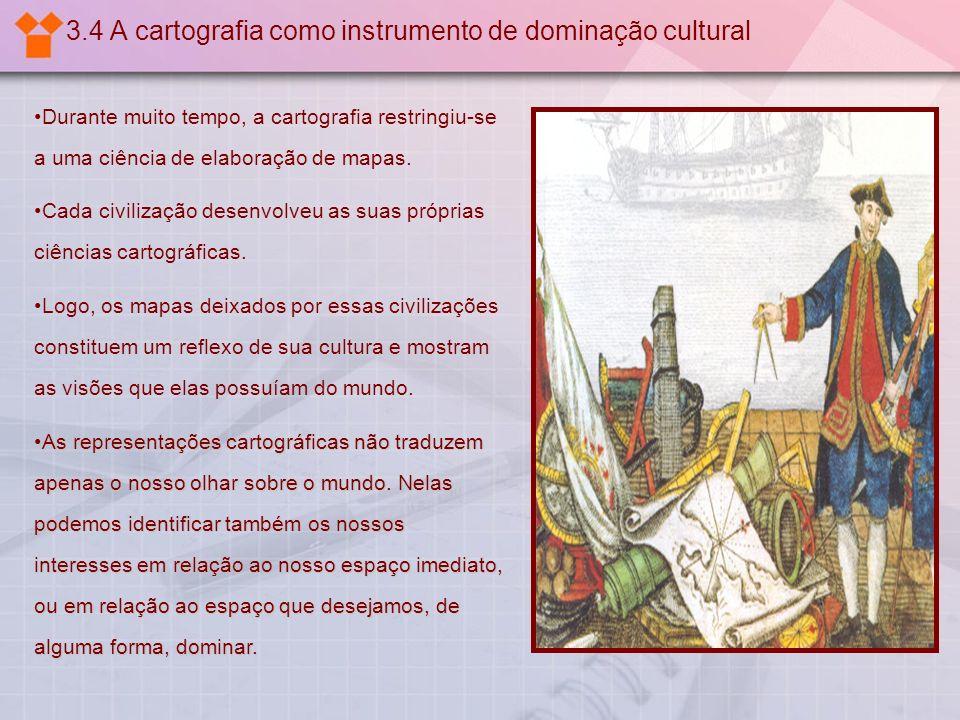 3.4 A cartografia como instrumento de dominação cultural Durante muito tempo, a cartografia restringiu-se a uma ciência de elaboração de mapas. Cada c