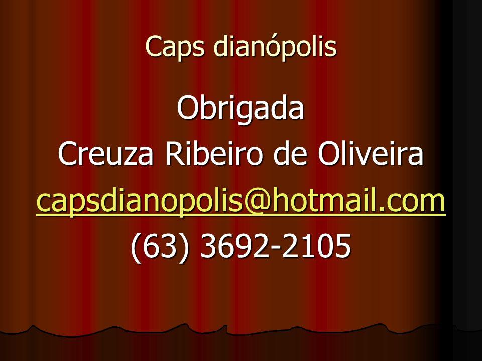 Caps dianópolis Obrigada Creuza Ribeiro de Oliveira capsdianopolis@hotmail.com (63) 3692-2105