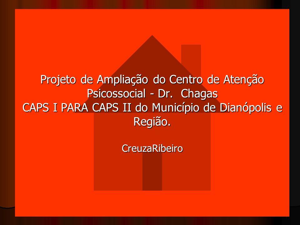 Projeto de Ampliação do Centro de Atenção Psicossocial - Dr. Chagas CAPS I PARA CAPS II do Município de Dianópolis e Região. CreuzaRibeiro Projeto de