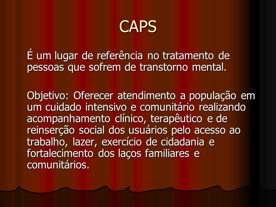 CAPS É um lugar de referência no tratamento de pessoas que sofrem de transtorno mental. Objetivo: Oferecer atendimento a população em um cuidado inten
