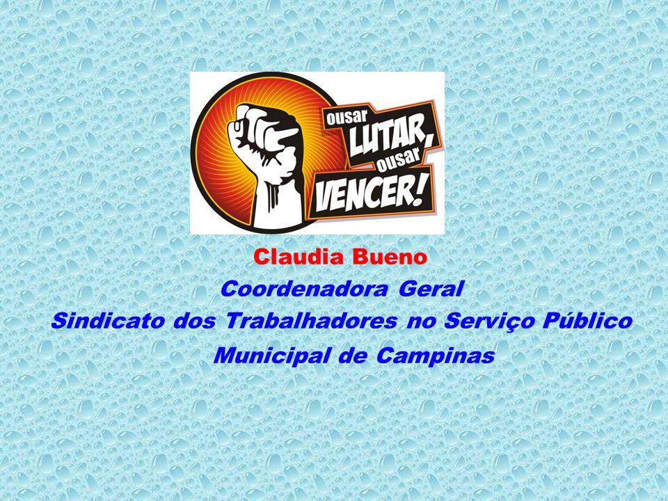 Claudia Bueno Coordenadora Geral Sindicato dos Trabalhadores no Serviço Público Municipal de Campinas